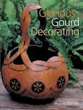 Glorious gourd decorating /Mickey Baskett