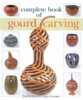 Complete book of gourd carving /Jim Widess & Ginger Summit