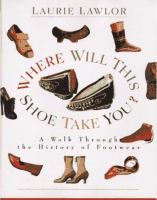 Where will this shoe take you? : walk through the history of footwear